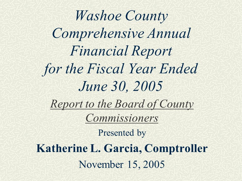 Washoe County Comprehensive Annual Financial Report for the Fiscal Year Ended June 30, 2005 Report to the Board of County Commissioners Presented by K