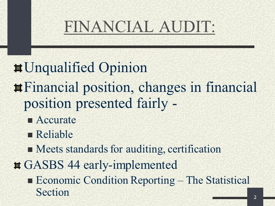 2 FINANCIAL AUDIT: Unqualified Opinion Financial position, changes in financial position presented fairly - Accurate Reliable Meets standards for audi