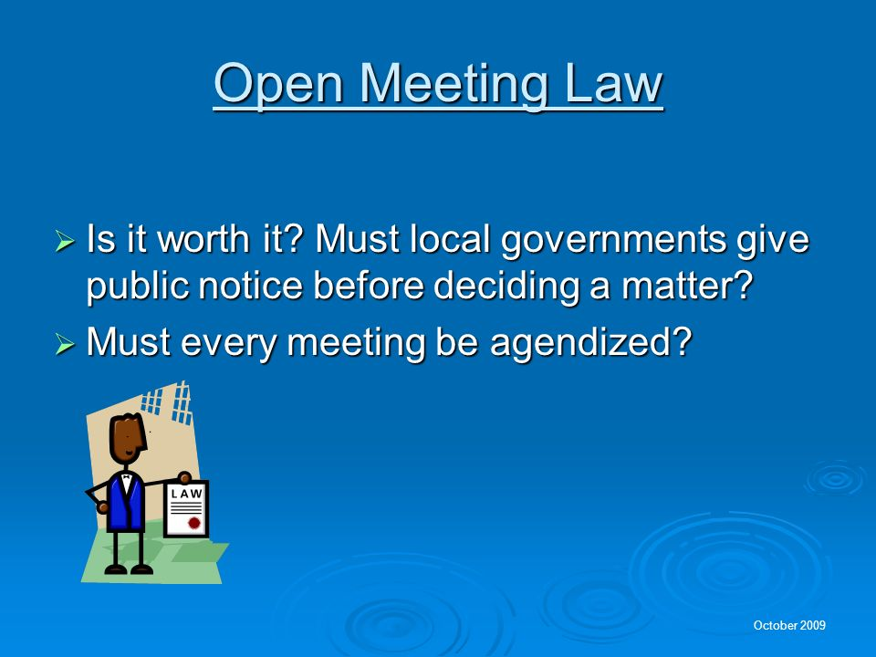 October 2009 Open Meeting Law Is it worth it.