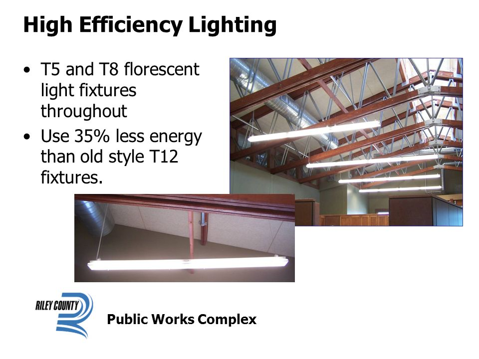 High Efficiency Lighting T5 and T8 florescent light fixtures throughout Use 35% less energy than old style T12 fixtures.