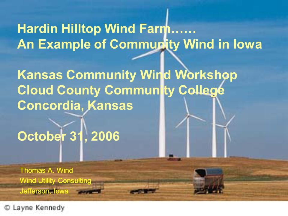 Hardin Hilltop Wind Farm…… An Example of Community Wind in Iowa Kansas Community Wind Workshop Cloud County Community College Concordia, Kansas Octobe