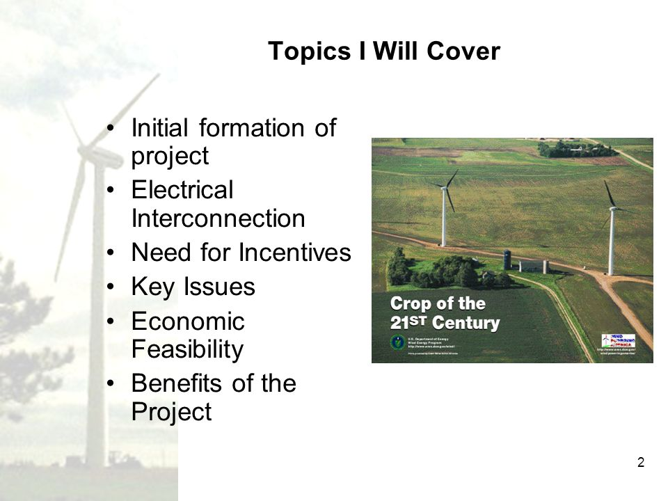 2 Topics I Will Cover Initial formation of project Electrical Interconnection Need for Incentives Key Issues Economic Feasibility Benefits of the Proj