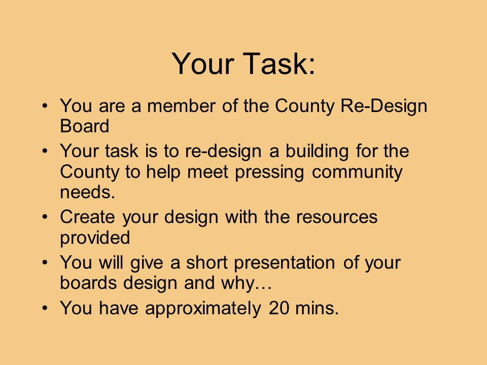 Your Task: You are a member of the County Re-Design Board Your task is to re-design a building for the County to help meet pressing community needs. C