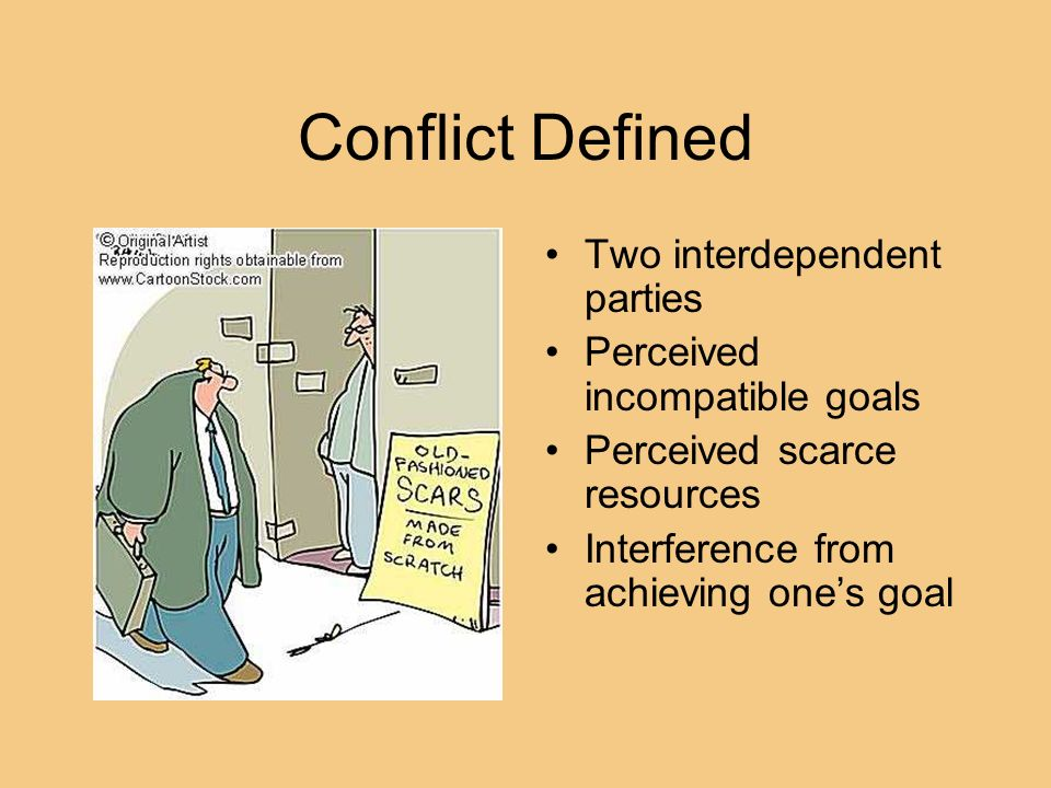Conflict Defined Two interdependent parties Perceived incompatible goals Perceived scarce resources Interference from achieving ones goal