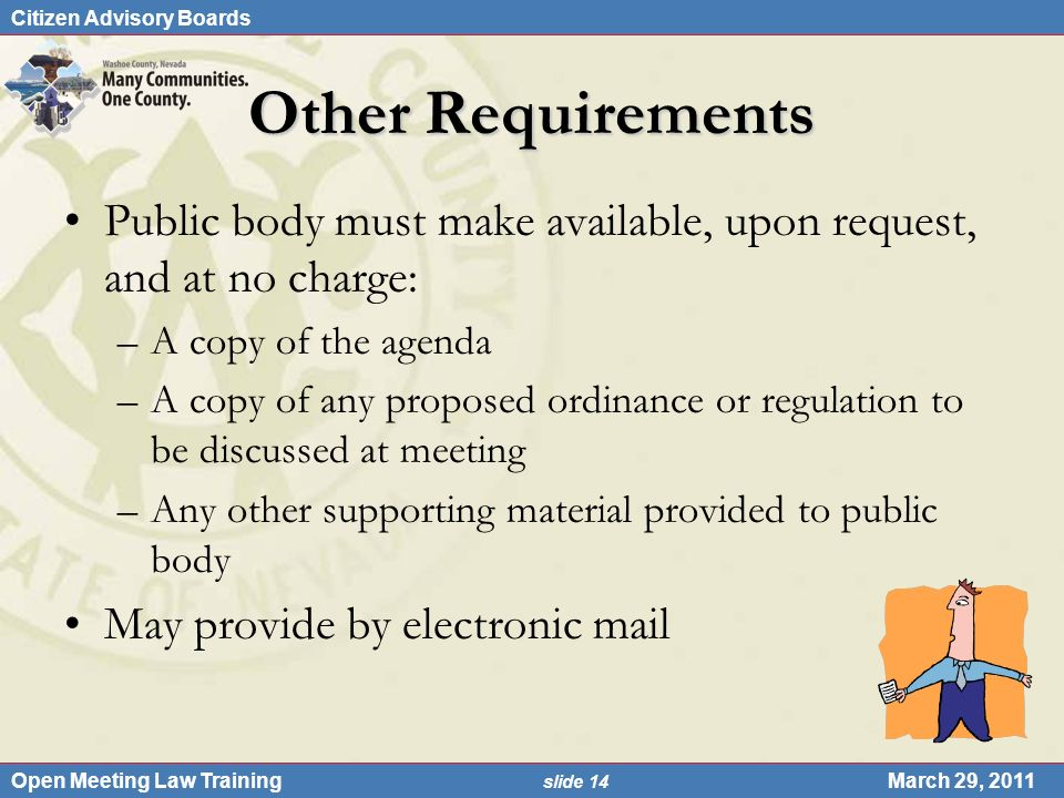 Citizen Advisory Boards Open Meeting Law Training slide 14 March 29, 2011 Other Requirements Public body must make available, upon request, and at no