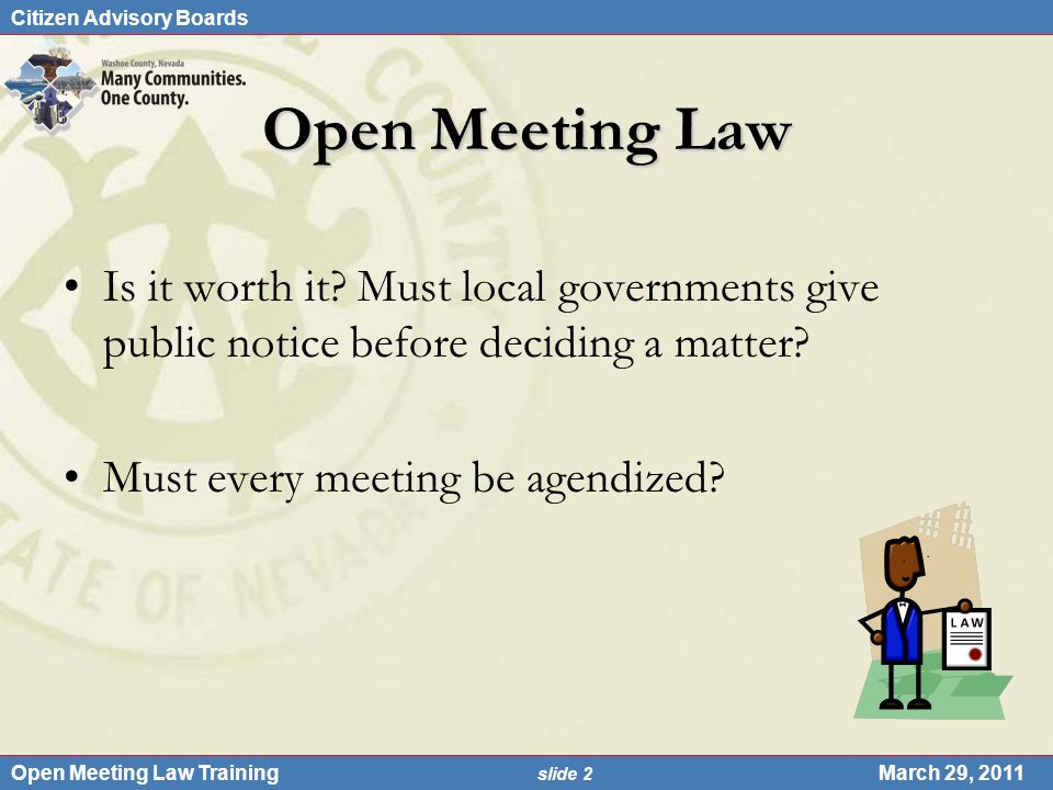 Citizen Advisory Boards Open Meeting Law Training slide 2 March 29, 2011 Open Meeting Law Is it worth it.