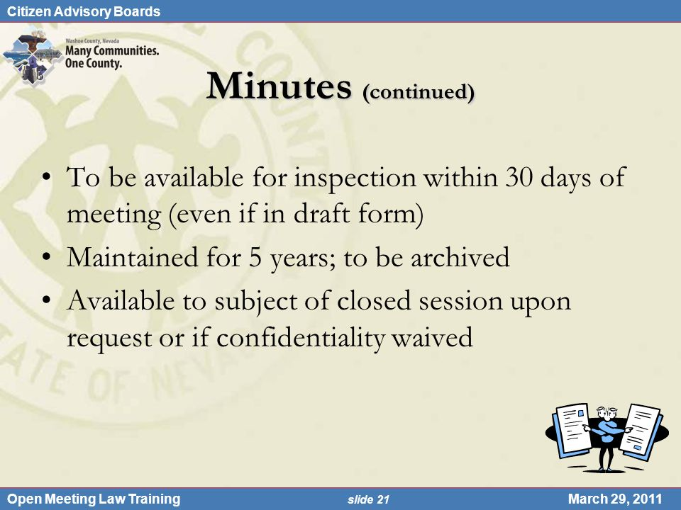 Citizen Advisory Boards Open Meeting Law Training slide 21 March 29, 2011 Minutes (continued) To be available for inspection within 30 days of meeting