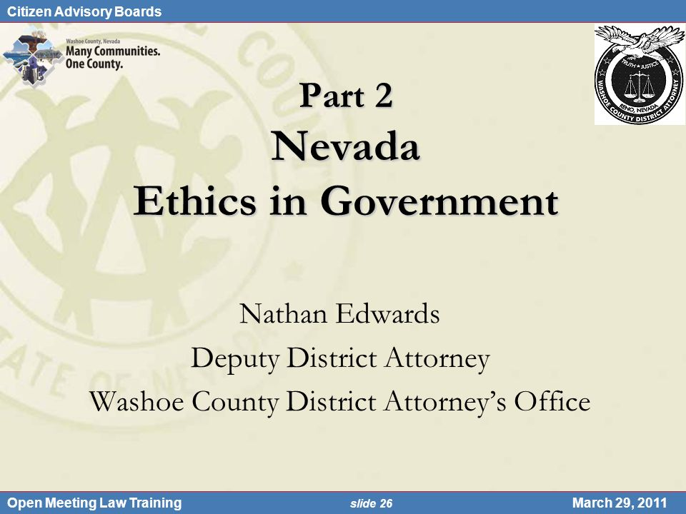 Citizen Advisory Boards Open Meeting Law Training slide 26 March 29, 2011 Part 2 Nevada Ethics in Government Nathan Edwards Deputy District Attorney W