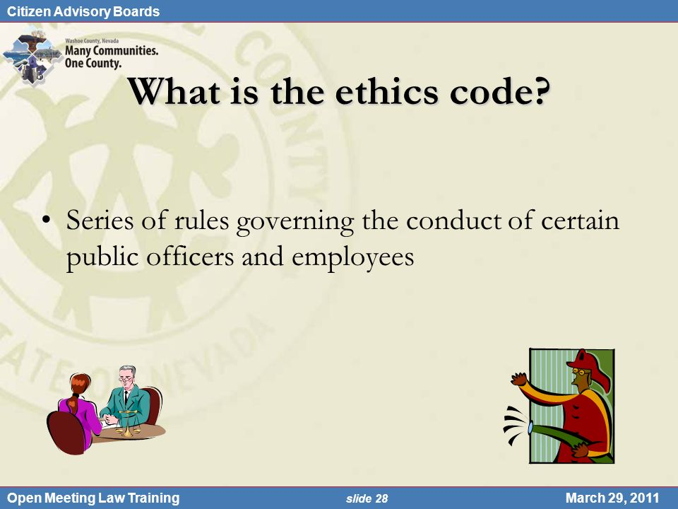 Citizen Advisory Boards Open Meeting Law Training slide 28 March 29, 2011 What is the ethics code.