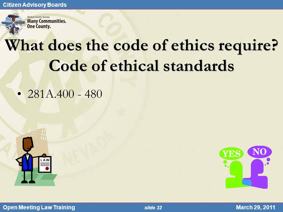 Citizen Advisory Boards Open Meeting Law Training slide 32 March 29, 2011 What does the code of ethics require.
