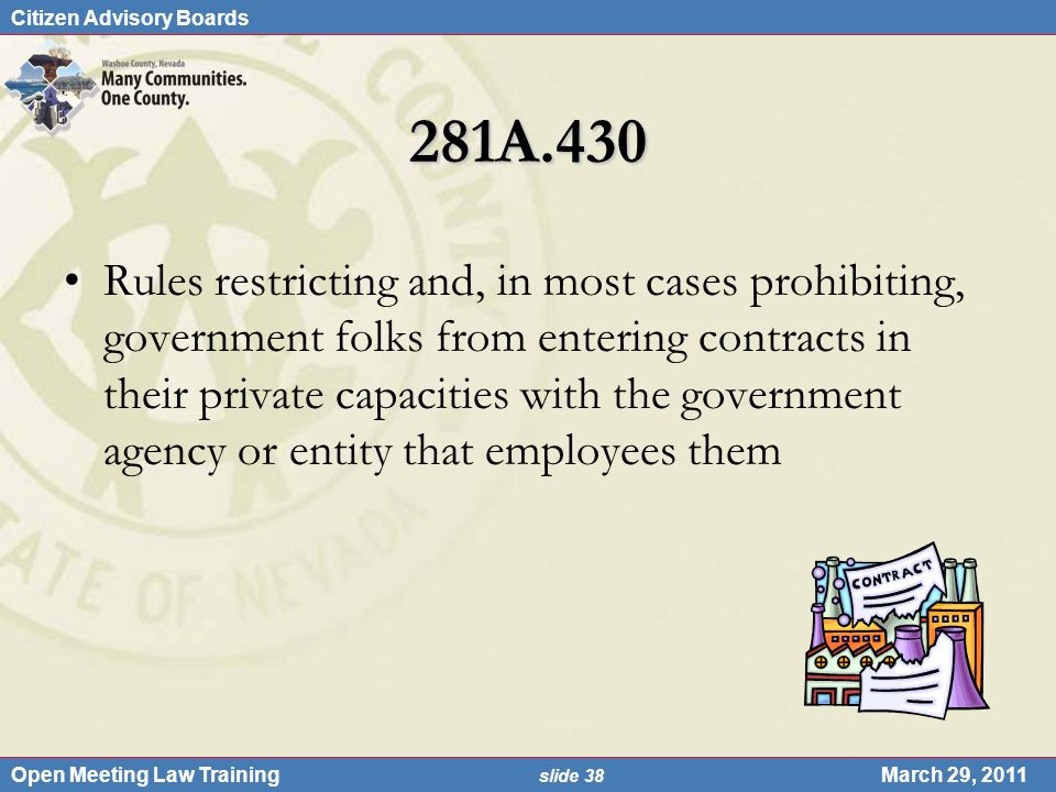 Citizen Advisory Boards Open Meeting Law Training slide 38 March 29, 2011 281A.430 Rules restricting and, in most cases prohibiting, government folks