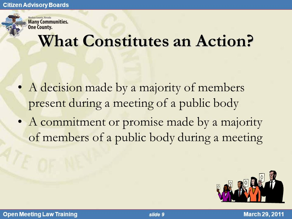 Citizen Advisory Boards Open Meeting Law Training slide 9 March 29, 2011 What Constitutes an Action? A decision made by a majority of members present