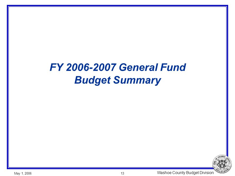 Washoe County Budget Division May 1, 200613 FY 2006-2007 General Fund Budget Summary