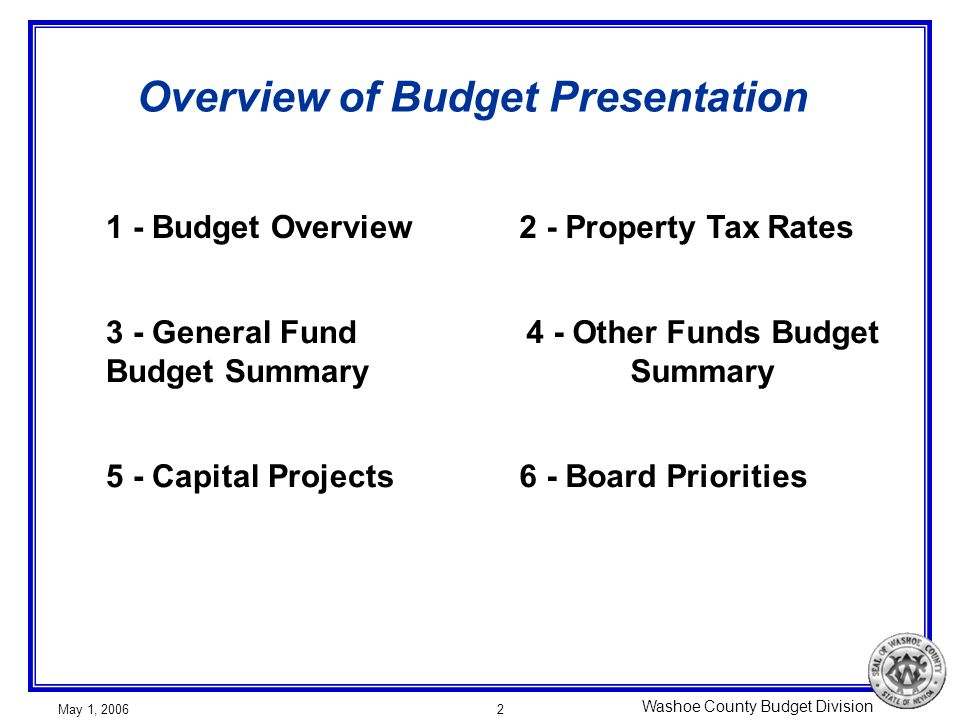 Washoe County Budget Division May 1, 20062 Overview of Budget Presentation 1 - Budget Overview2 - Property Tax Rates 3 - General Fund Budget Summary 4