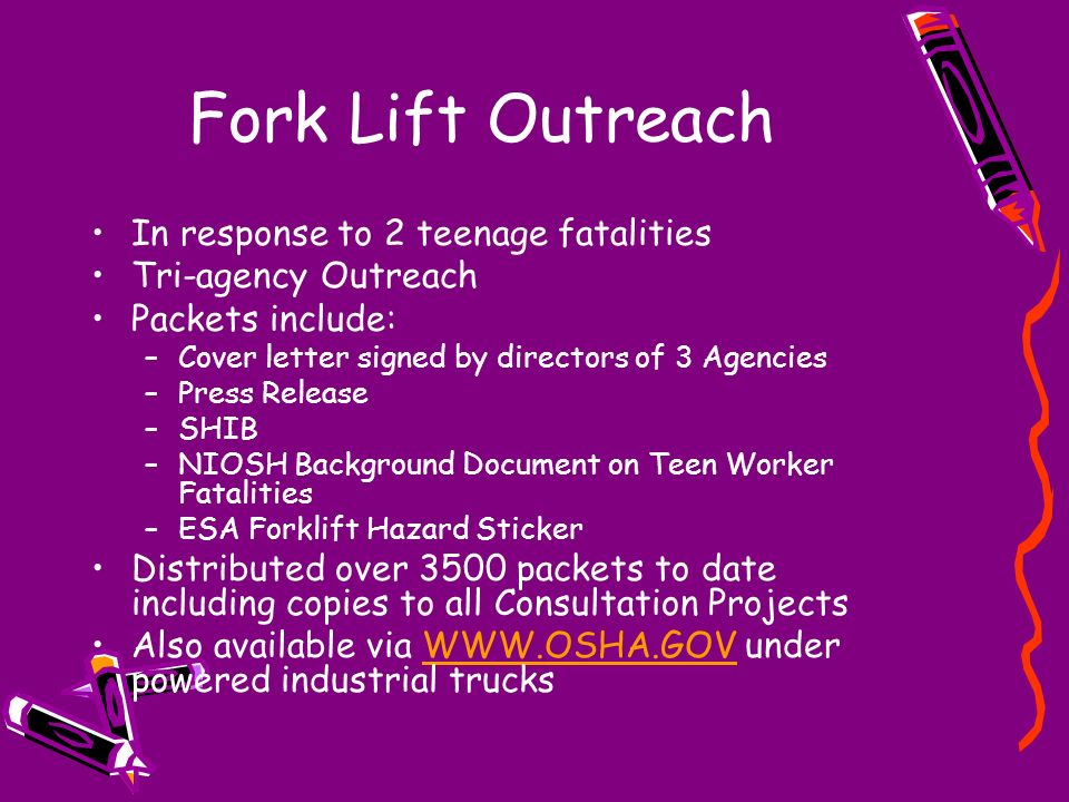 Fork Lift Outreach In response to 2 teenage fatalities Tri-agency Outreach Packets include: –Cover letter signed by directors of 3 Agencies –Press Rel