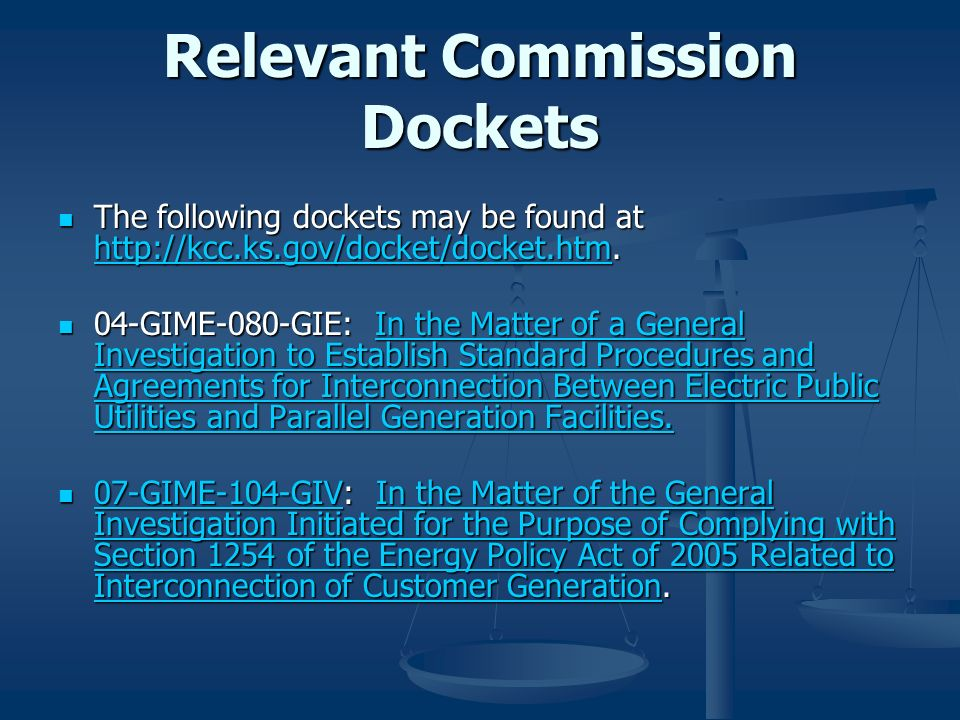 Relevant Commission Dockets The following dockets may be found at http://kcc.ks.gov/docket/docket.htm. The following dockets may be found at http://kc