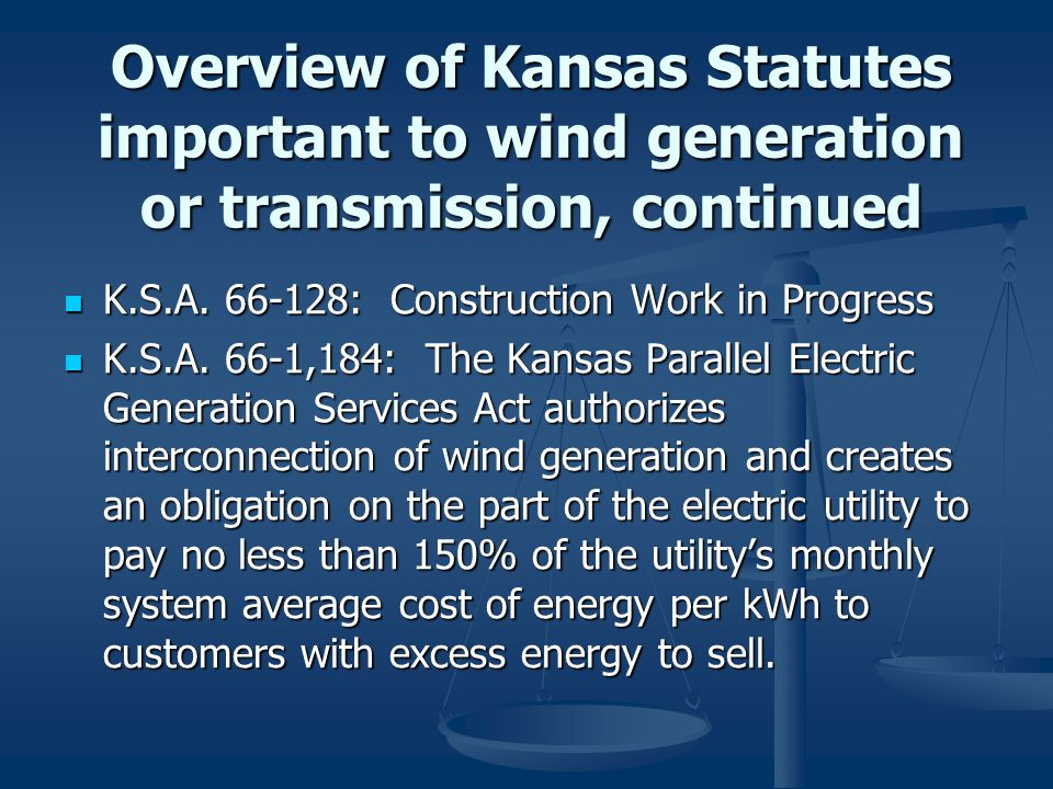 Overview of Kansas Statutes important to wind generation or transmission, continued K.S.A. 66-128: Construction Work in Progress K.S.A. 66-128: Constr