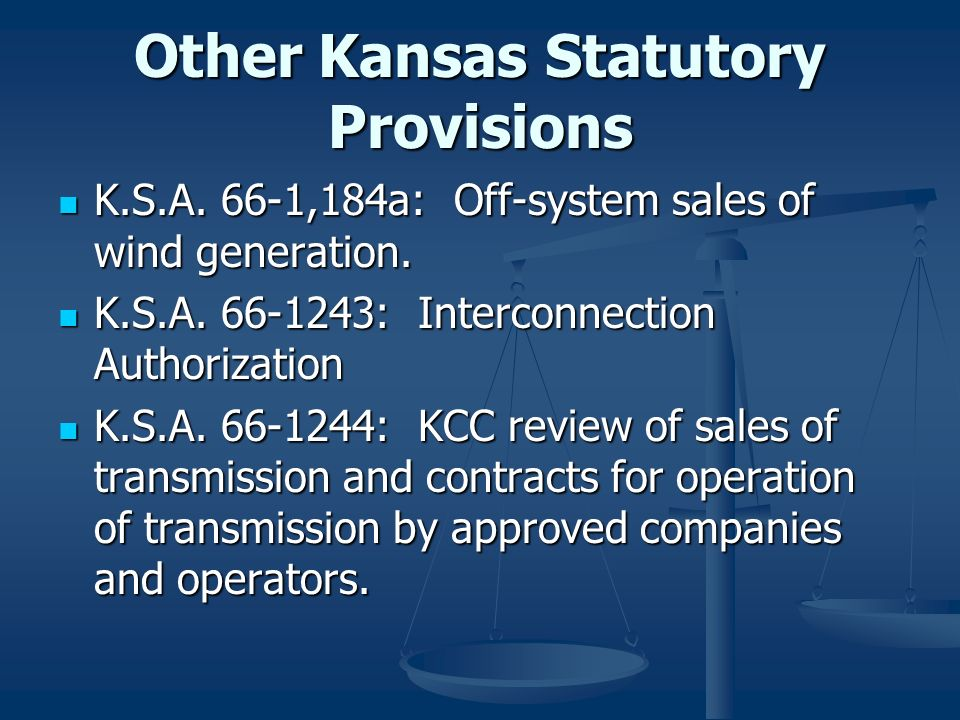 Other Kansas Statutory Provisions K.S.A. 66-1,184a: Off-system sales of wind generation. K.S.A. 66-1,184a: Off-system sales of wind generation. K.S.A.