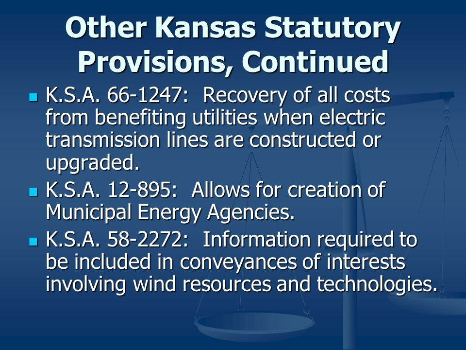 Other Kansas Statutory Provisions, Continued K.S.A. 66-1247: Recovery of all costs from benefiting utilities when electric transmission lines are cons