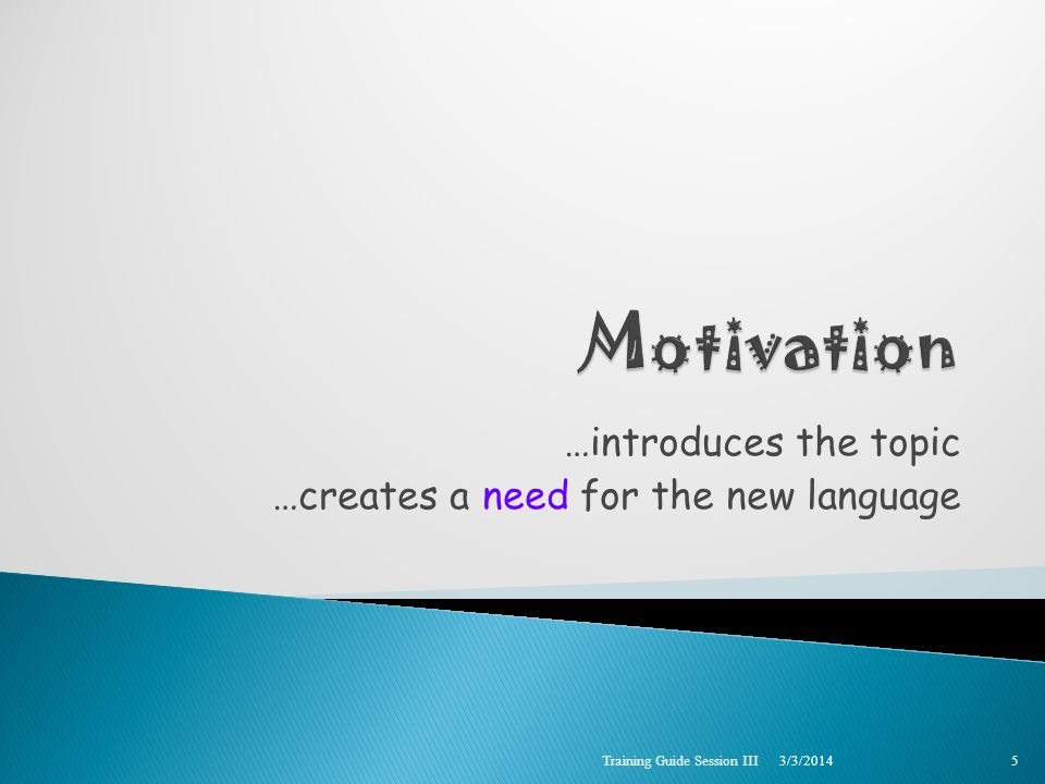 …introduces the topic …creates a need for the new language 3/3/2014 Training Guide Session III 5