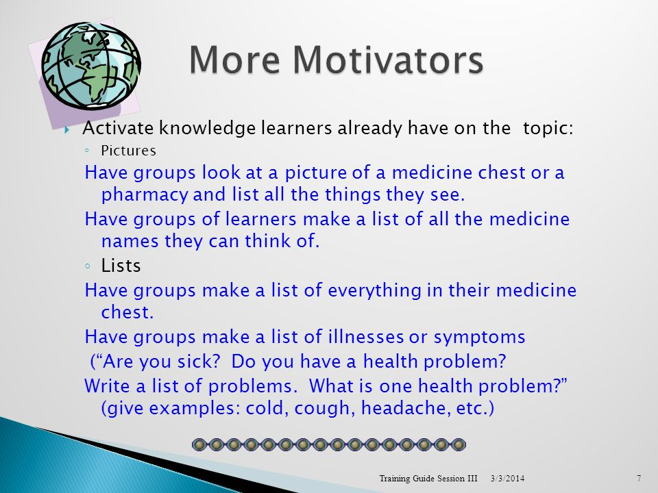 Activate knowledge learners already have on the topic: Pictures Have groups look at a picture of a medicine chest or a pharmacy and list all the things they see.