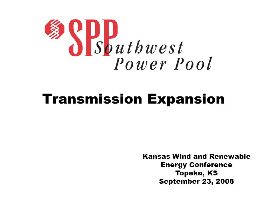 Transmission Expansion Kansas Wind and Renewable Energy Conference Topeka, KS September 23, 2008
