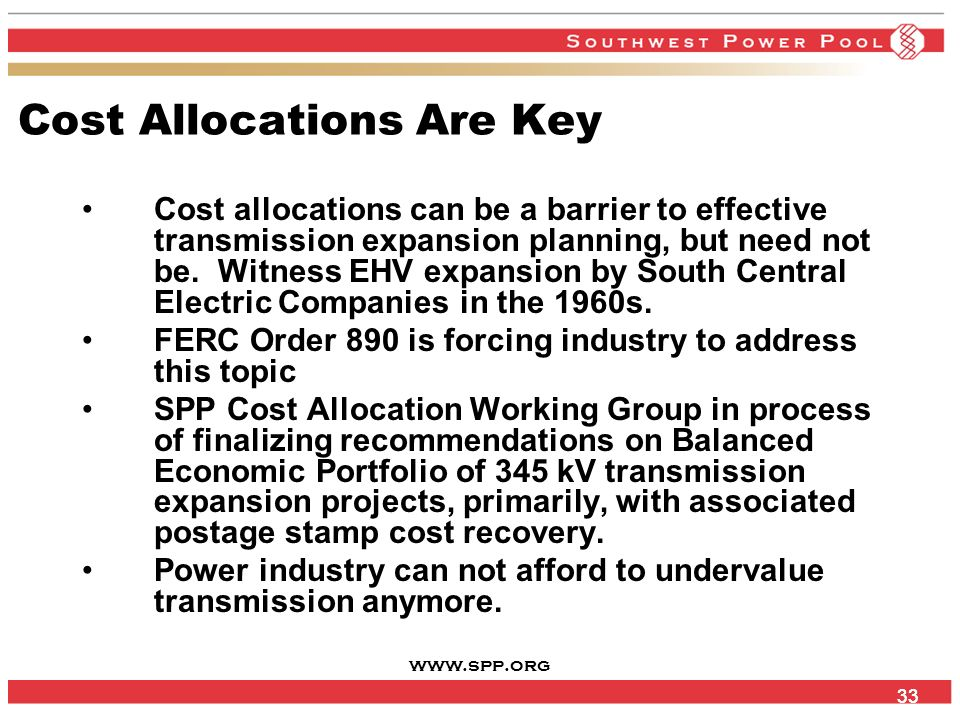 www.spp.org 33 Cost Allocations Are Key Cost allocations can be a barrier to effective transmission expansion planning, but need not be.