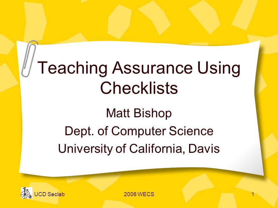 UCD Seclab2006 WECS1 Teaching Assurance Using Checklists Matt Bishop Dept.