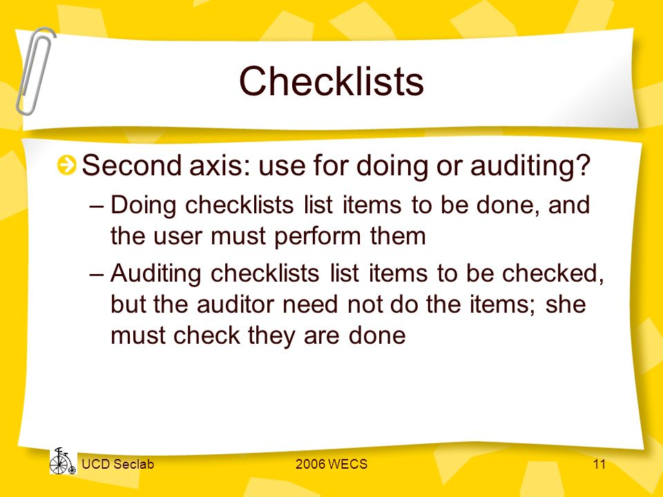 UCD Seclab2006 WECS11 Checklists Second axis: use for doing or auditing.