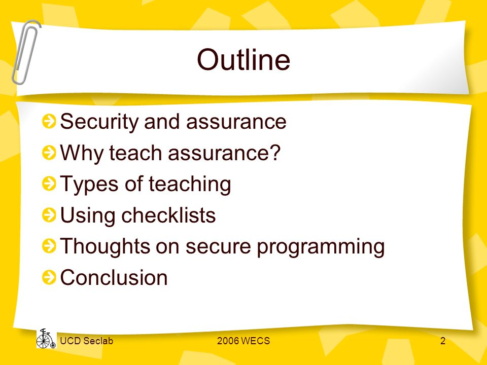 UCD Seclab2006 WECS2 Outline Security and assurance Why teach assurance.