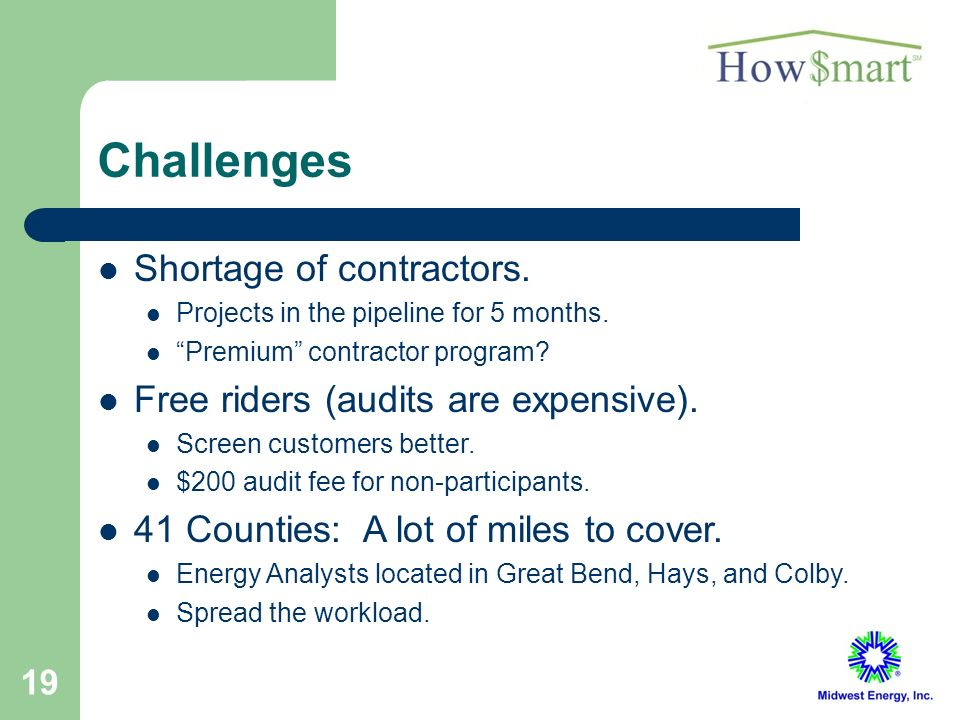 19 Challenges Shortage of contractors. Projects in the pipeline for 5 months.