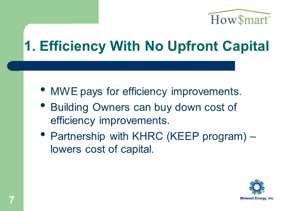 7 1. Efficiency With No Upfront Capital MWE pays for efficiency improvements.