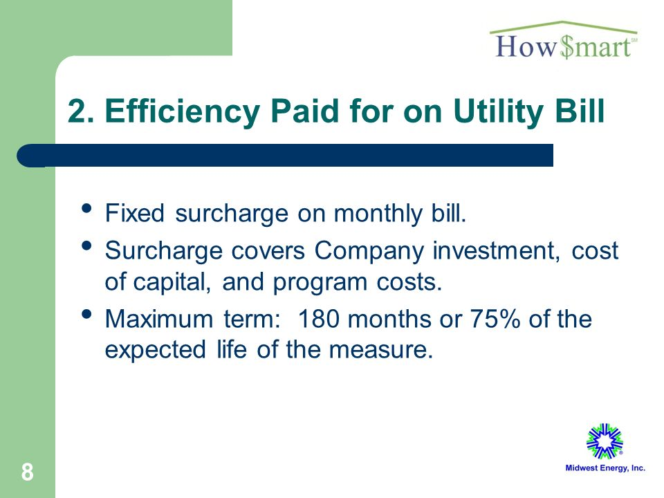 8 2. Efficiency Paid for on Utility Bill Fixed surcharge on monthly bill.