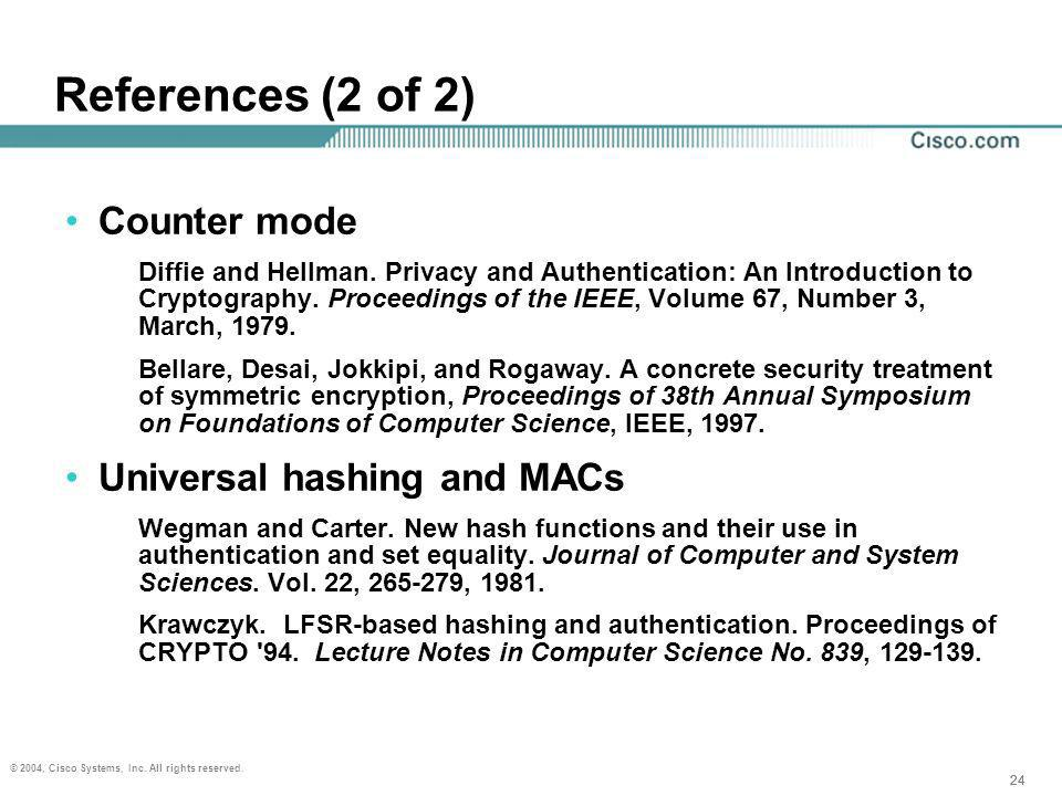 24 © 2004, Cisco Systems, Inc. All rights reserved. 24 References (2 of 2) Counter mode Diffie and Hellman. Privacy and Authentication: An Introductio