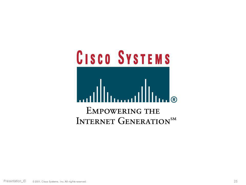 25 Presentation_ID © 2001, Cisco Systems, Inc. All rights reserved.