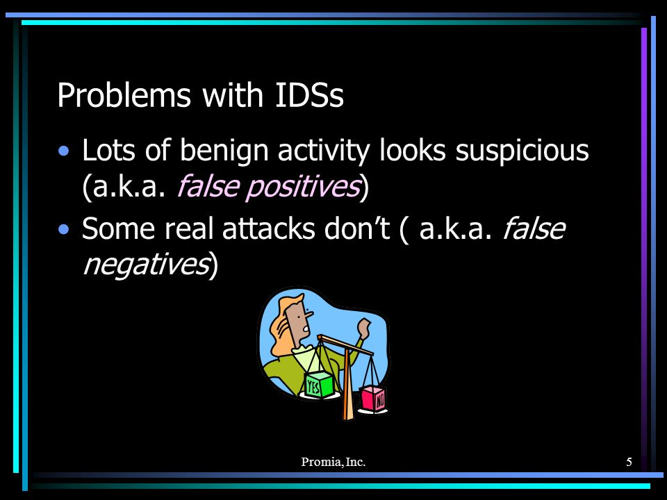 Promia, Inc.5 Problems with IDSs Lots of benign activity looks suspicious (a.k.a.