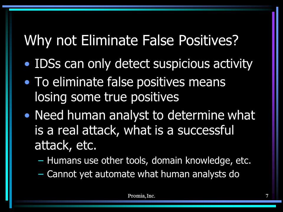 Promia, Inc.7 Why not Eliminate False Positives.