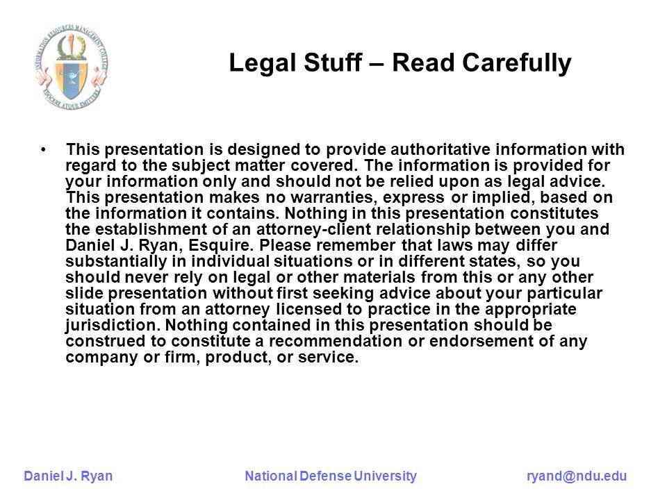 Daniel J. Ryan National Defense University ryand@ndu.edu Legal Stuff – Read Carefully This presentation is designed to provide authoritative informati