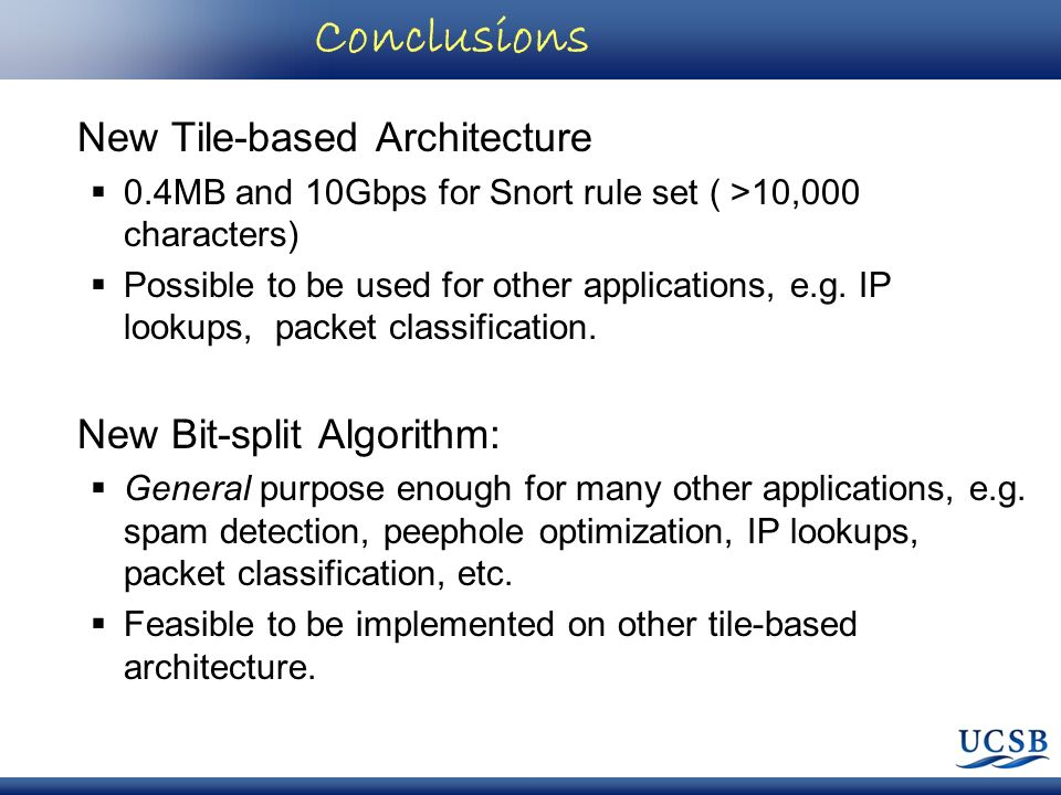 Conclusions New Tile-based Architecture 0.4MB and 10Gbps for Snort rule set ( >10,000 characters) Possible to be used for other applications, e.g. IP