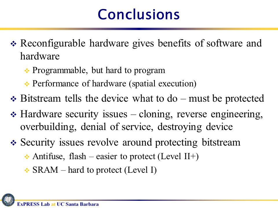 Conclusions Reconfigurable hardware gives benefits of software and hardware Programmable, but hard to program Performance of hardware (spatial executi