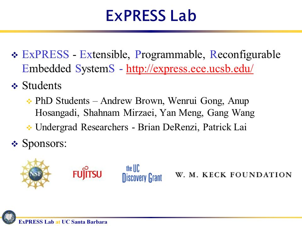 ExPRESS Lab ExPRESS - Extensible, Programmable, Reconfigurable Embedded SystemS - http://express.ece.ucsb.edu/http://express.ece.ucsb.edu/ Students Ph