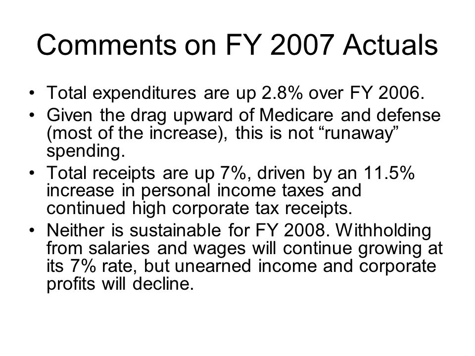 Comments on FY 2007 Actuals Total expenditures are up 2.8% over FY 2006. Given the drag upward of Medicare and defense (most of the increase), this is
