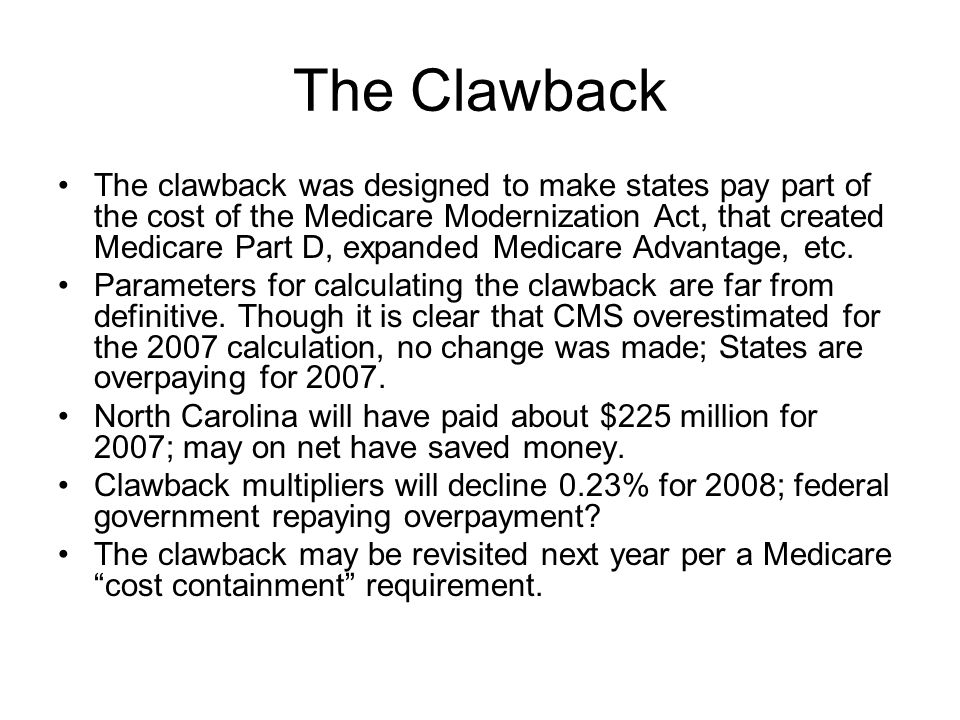 The Clawback The clawback was designed to make states pay part of the cost of the Medicare Modernization Act, that created Medicare Part D, expanded M
