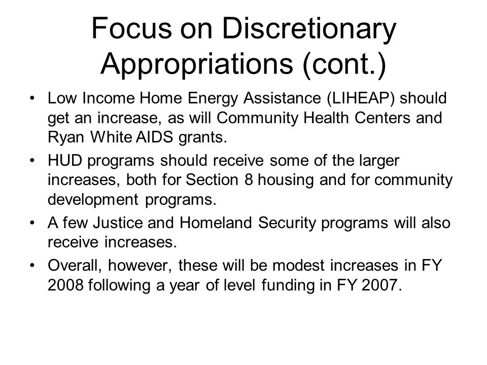 Focus on Discretionary Appropriations (cont.) Low Income Home Energy Assistance (LIHEAP) should get an increase, as will Community Health Centers and