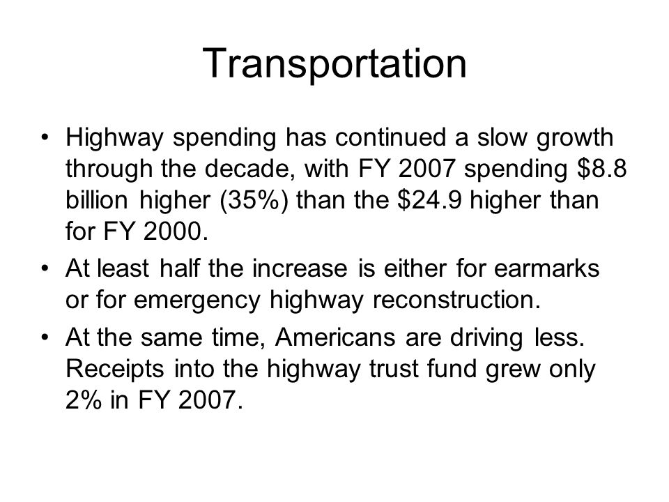 Transportation Highway spending has continued a slow growth through the decade, with FY 2007 spending $8.8 billion higher (35%) than the $24.9 higher than for FY 2000.