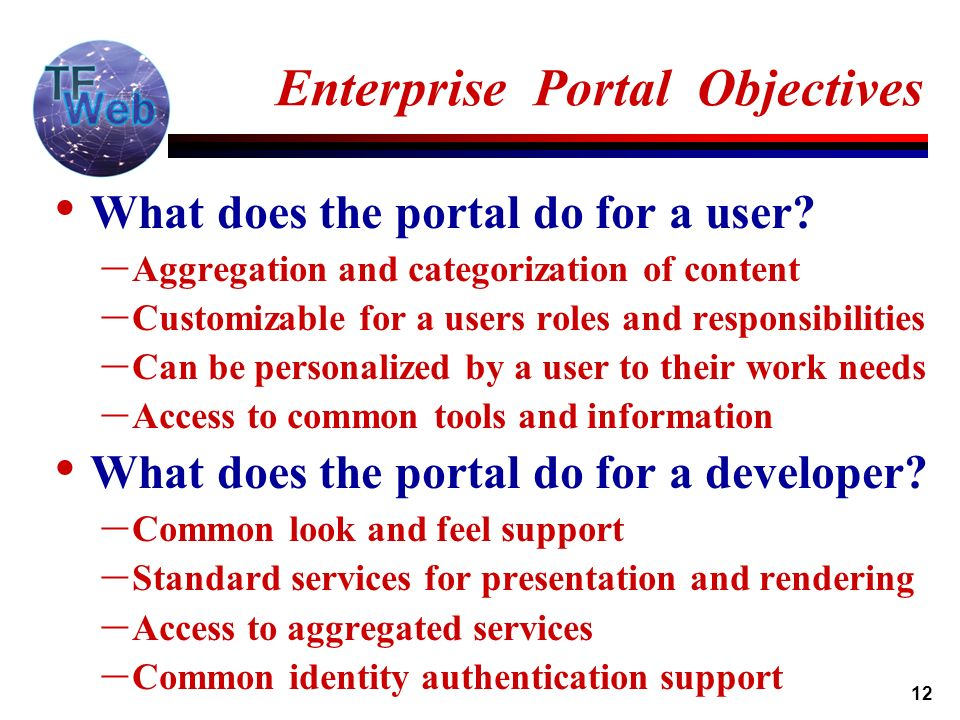 12 Enterprise Portal Objectives What does the portal do for a user.