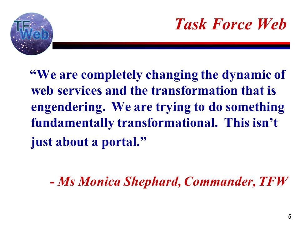 5 Task Force Web We are completely changing the dynamic of web services and the transformation that is engendering.