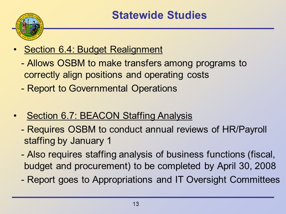 13 Statewide Studies Section 6.4: Budget Realignment - Allows OSBM to make transfers among programs to correctly align positions and operating costs -