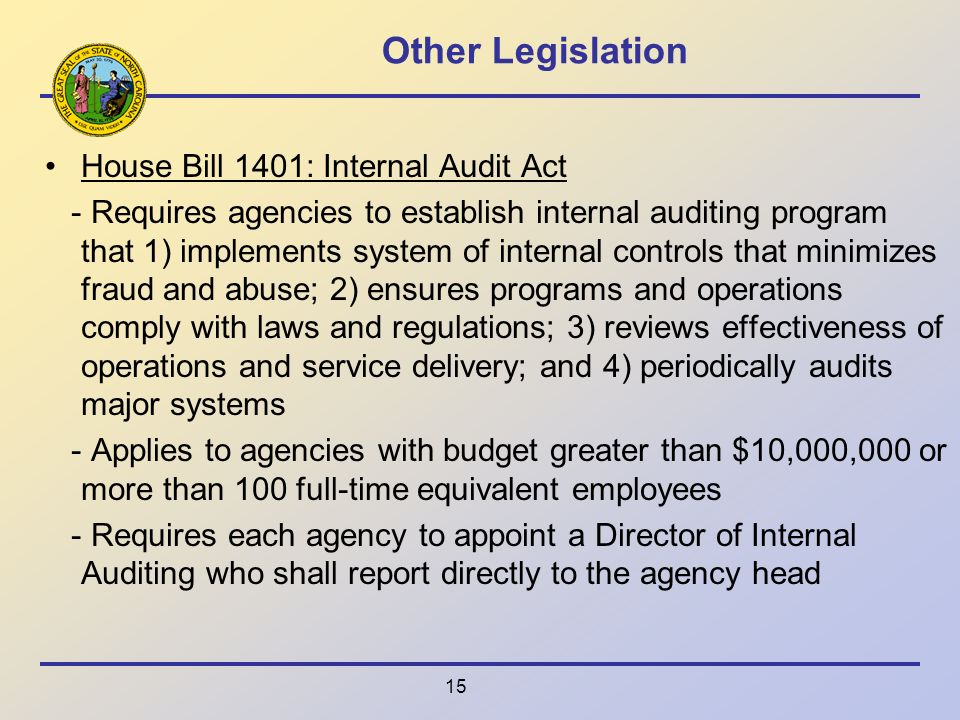 15 Other Legislation House Bill 1401: Internal Audit Act - Requires agencies to establish internal auditing program that 1) implements system of inter
