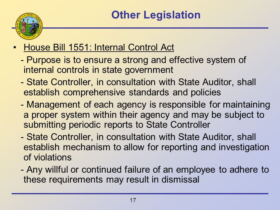 17 Other Legislation House Bill 1551: Internal Control Act - Purpose is to ensure a strong and effective system of internal controls in state governme